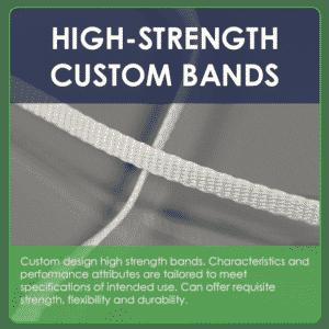 HIGH STRENGTH CUSTOM BANDS
